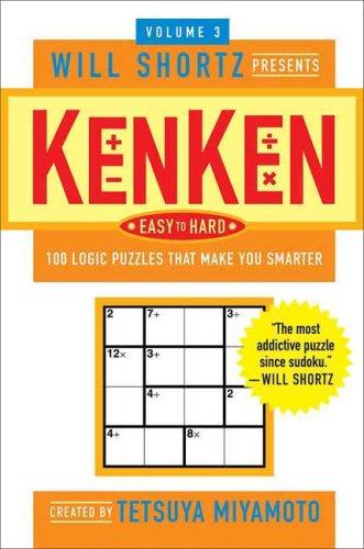 Will Shortz Presents KenKen Easy to Hard Volume 3: 100 Logic Puzzles That Make You Smarter (Will Shortz Presents...)