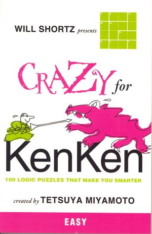Will Shortz Presents Crazy for KenKen Easy: 100 Logic Puzzles That Make You Smarter