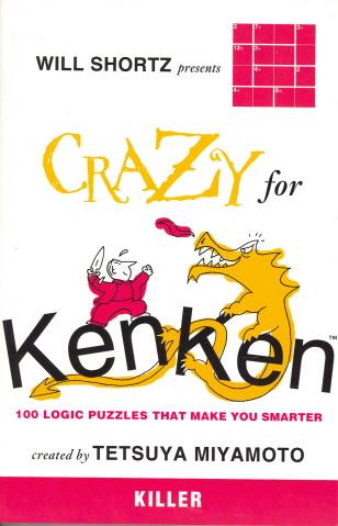Will Shortz Presents Crazy for KenKen Killer: 100 Logic Puzzles That Make You Smarter