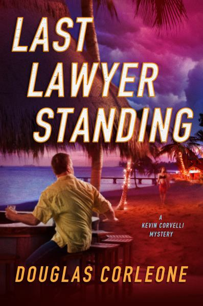Last Lawyer Standing (Kevin Corvelli Mysteries)