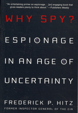 Why Spy?: Espionage in an Age of Uncertainty