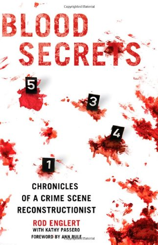 Blood Secrets: Chronicles of a Crime Scene Reconstructionist