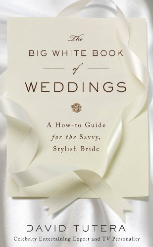 The Big White Book of Weddings: A How-to Guide for the Savvy, Stylish Bride