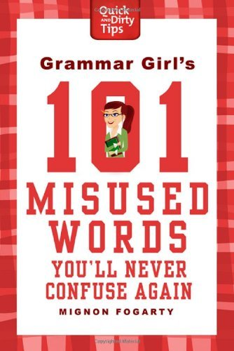 Grammar Girl's 101 Misused Words You'll Never Confuse Again (Quick And Dirty Tios)