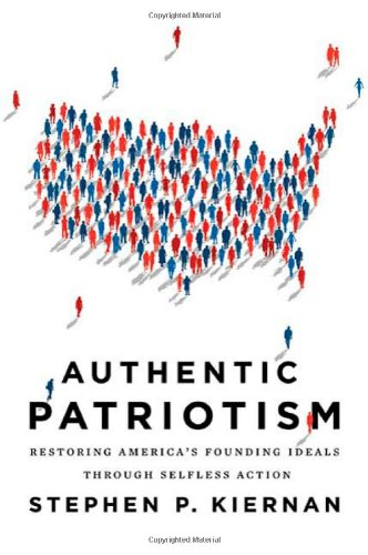 Authentic Patriotism: How to Restore America's Ideals--Without Losing Our Tempers or Our Minds