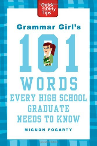 Grammar Girl's 101 Words Every High School Graduate Needs To Know (Quick And Dirty Tips)