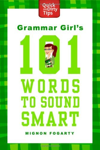 Grammar Girl's 101 Words to Sound Smart (Quick And Dirty Tips)
