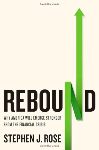 Rebound: Why America Will Emerge Stronger From the Financial Crisis