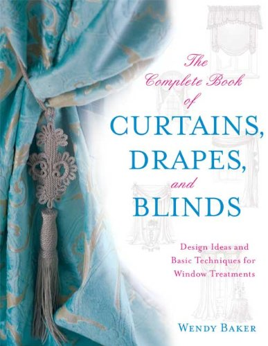 The Complete Book of Curtains, Drapes, and Blinds: Design Ideas and Basic Techniques for Window Treatments