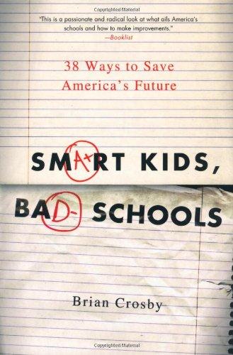 Smart Kids, Bad Schools: 38 Ways to Save America's Future
