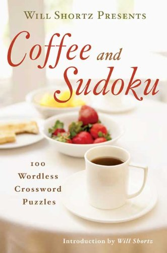 Will Shortz Presents Coffee and Sudoku: 100 Wordless Crossword Puzzles