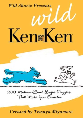 Will Shortz Presents Wild KenKen: 200 Medium-Level Logic Puzzles That Make You Smarter