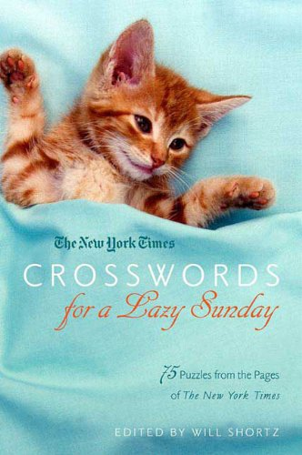 The New York Times Crosswords for a Lazy Sunday: 75 Puzzles from the Pages of The New York Times