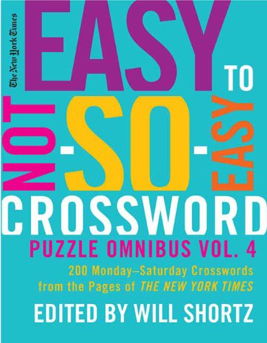 The New York Times Easy to Not-So-Easy Crossword Puzzle Omnibus: 200 Monday--Saturday Crosswords from the Pages of The New York Times (Volume 4)