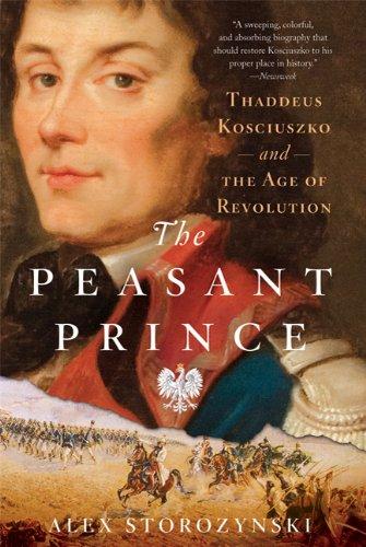 The Peasant Prince: Thaddeus Kosciuszko and the Age of Revolution