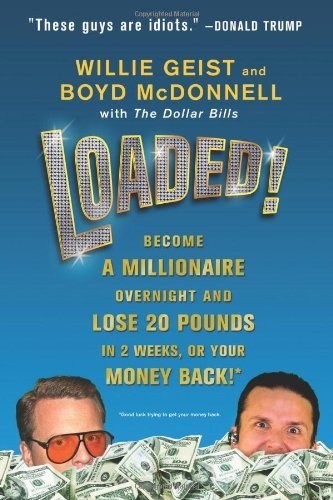 Loaded!: Become a Millionaire Overnight and Lose 20 Pounds in 2 Weeks, or Your Money Back!*