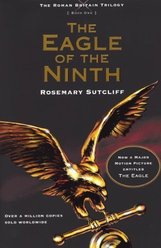 The Eagle Of The Ninth (Roman Britain Trilogy, Bk. 1)