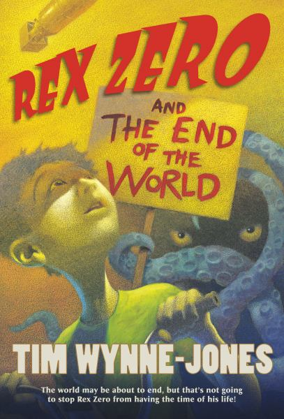 Rex Zero and the End of the World (Rex Zero, Bk. 1)