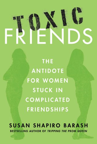Toxic Friends: The Antidote for Women Stuck in Complicated Friendships