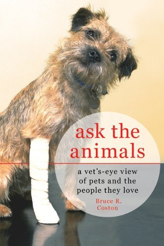 Ask the Animals: A Vet's-Eye View of Pets and the People They Love