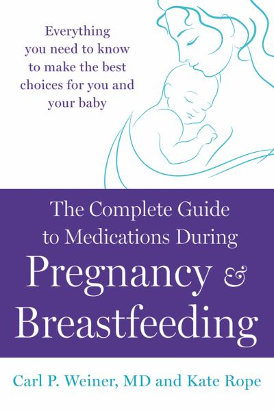 The Complete Guide to Medications During Pregnancy & Breastfeeding