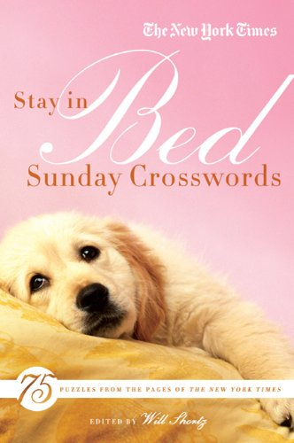 The New York Times Stay in Bed Sunday Crosswords: 75 Puzzles from the Pages of The New York Times