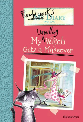 My Unwilling Witch Get A Makeover (Rumblewick's Diary, Bk. 4)