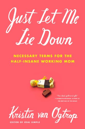 Just Let Me Lie Down: Necessary Terms for the Half-Insane Working Mom