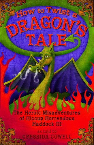 How To Twist A Dragon's Tale (The Heroic Misadventures Of Hiccup Horrendous Haddock III, Bk. 5)