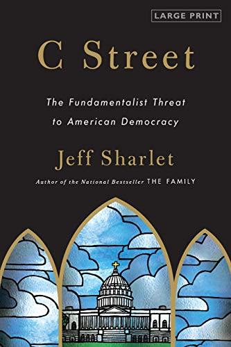 C Street: The Fundamentalist Threat to American Democracy (Large Print)