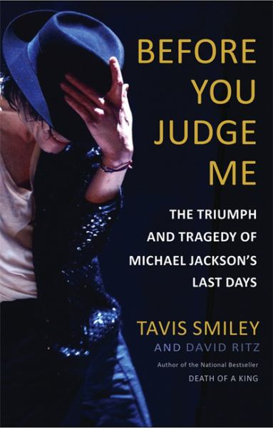 Before You Judge Me: The Triumph and Tragedy of Michael Jakson's Last Days