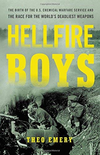 Hellfire Boys: The Birth of the U.S. Chemical Warfare Service and the Race for the World?s Deadliest Weapons