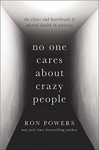 No One Cares About Crazy People:The Chaos and Heartbreak of Mental Health in America