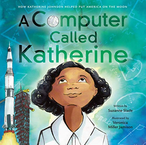 A Computer Called Katherine: How Katherine Johnson Helped Put America on the Moon