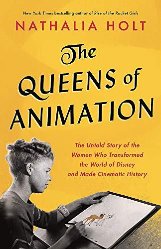 The Queens of Animation: The Untold Story of the Women Who Transformed the World of Disney and Make Cinematic History