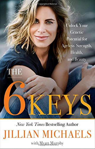 The 6 Keys: Unlock Your Genetic Potential for Ageless Strength, Health, and Beauty