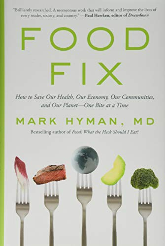 Food Fix: How to Save Our Health, Our Economy, Our Communities, and Our Planet - One Bite at a Time