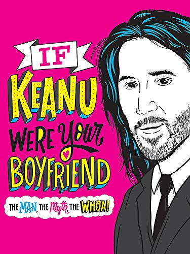 If Keanu Were Your Boyfriend - The Man, the Myth, the WHOA!