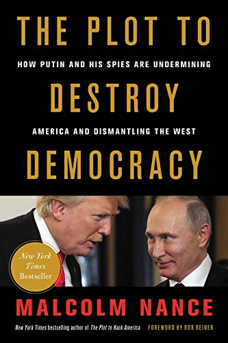 The Plot to Destroy Democracy: How Putin and His Spies Are Undermining America and Dismantling the West