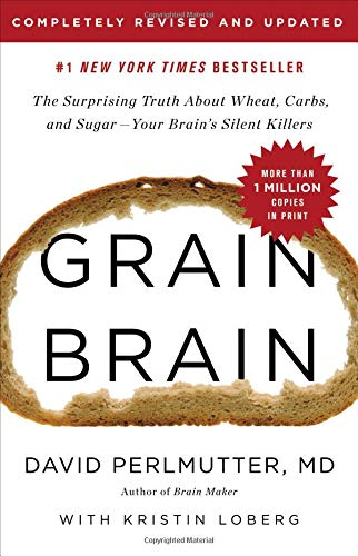 Grain Brain: The Surprising Truth about Wheat, Carbs, and Sugar -Your Brain's Silent Killers (Revised and Updated)