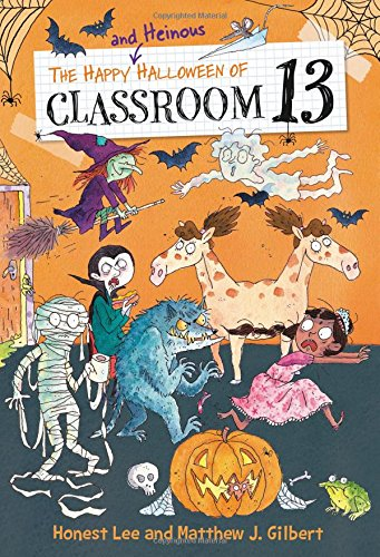 The Happy and Heinous Halloween of Classroom 13 (Classroom 13, Bk. 5)