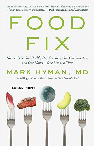 Food Fix: How to Save Our Health, Our Economy, Our Communities, and Our Planet--One Bite at a Time (Large Print)