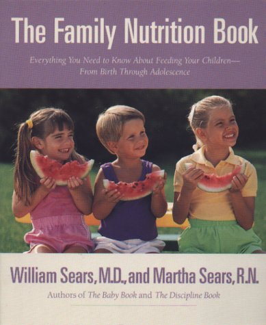 The Family Nutrition Book: Everything You Need to Know About Feeding Your Children--From Birth Through Adolescence