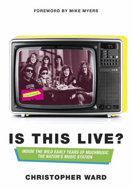 Is This Live?  Inside the Wild Early Years of MuchMusic: The Nation's Music Station