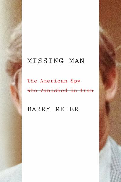 Missing Man - The American Spy Who Vanished in Iran