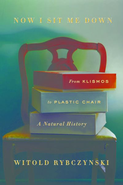 Now I Sit Me Down: From Klismos to Plastic Chair a Natural History
