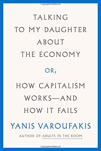 Talking to My Daughter About the Economy or, How Capitalism Works--and How It Fails