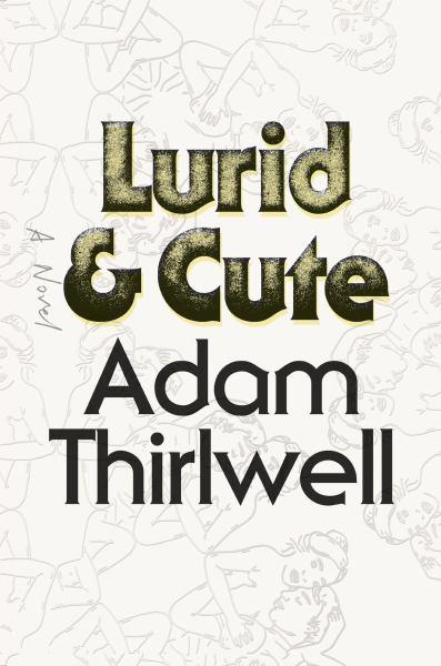 Lurid & Cute: A Novel