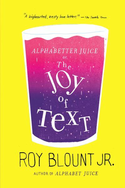 Alphabetter Juice or, the Joy of Text