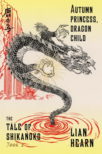 Autumn Princess, Dragon Child (The Tale of Shikanoko, Book 2)